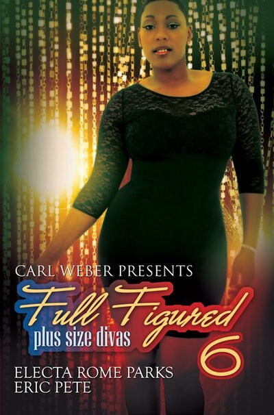 Carl Weber Presents: Full Figured 6 by Electa Rome Parks