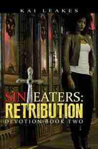 Sin Eaters 2: Retribution Devotion Book Two by Kai Leakes