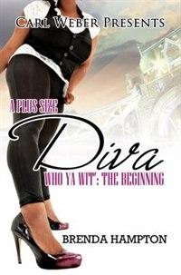 A Plus Size Diva: Who Ya Wit': The Beginning by Brenda Hampton