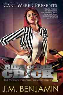 Carl Weber Presents Ride Or Die Chick 1: The Story Of Treacherous And Teflon by J.M. Benjamin
