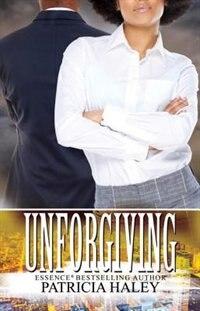 Unforgiving by Patricia Haley