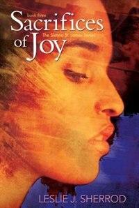 Sacrifices Of Joy: Book Three Of The Sienna St. James Series by Leslie J. Sherrod