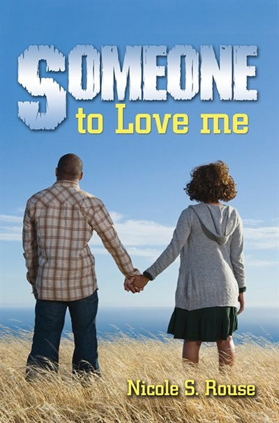 Someone To Love Me by Nicole S. Rouse