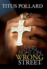 Living Right On Wrong Street by Titus Pollard