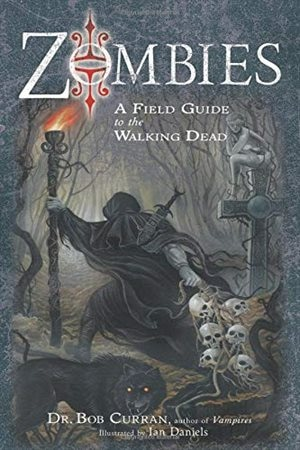 Zombies: A Field Guide To The Walking Dead by Bob Curran