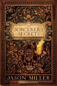 Sorcerers Secrets: Strategies in Practical Magick