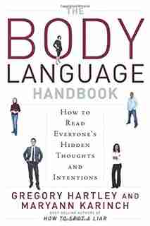 The Body Language Handbook: How To Read Everyone's Hidden Thoughts And Intentions by Gregory Hartley