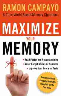 Maximize Your Memory: *read Faster And Retain Anything *never Forget A Name Or Number *improve Your Score On Any Test by Ramon Campayo
