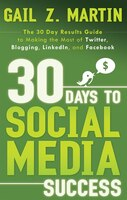 30 Days To Social Media Success: The 30 Day Results Guide To Making The Most Of Twitter, Blogging…