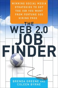 The Web 2.0 Job Finder: Winning Social Media Strategies to Get the Job You Want From Fortune 500…
