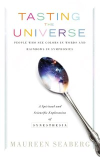 Tasting the Universe: People Who See Colors in Words and Rainbows in Symphonies