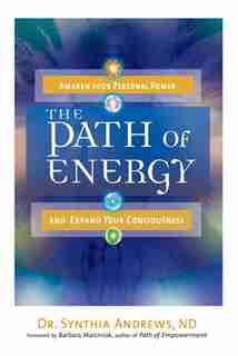 The Path of Energy: Awaken Your Personal Power and Expand Your Consciousness by Synthia Andrews