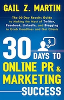 30 Days To Online Pr & Marketing Success: The 30 Day Results Guide To Making The Most Of Twitter…