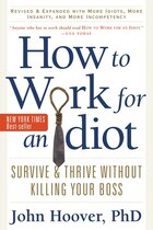 How To Work For An Idiot; Revised And Expanded: Survive and Thrive Without Killing Your Boss