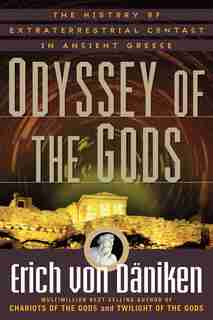 Odyssey of the Gods: The History of Extraterrestrial Contact in Ancient Greece by Erich Von Daniken