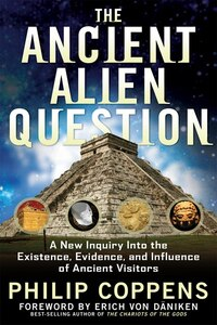 """Ancient Alien Question: """"A New Inquiry Into the Existence, Evidence, and Influence of Ancient…"""
