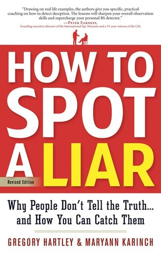 How To Spot A Liar, Revised Edition: Why People Don't Tell The Truth...and How You Can Catch Them by Gregory Hartley