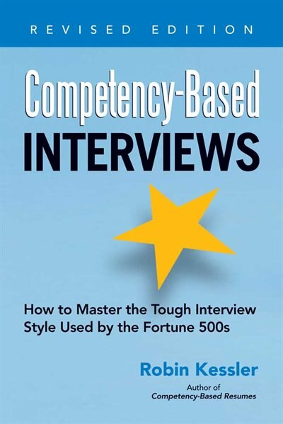 Competency-based Interviews, Revised Edition: How To Master The Tough Interview Style Used By The Fortune 500s by Robin Kessler