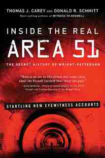 Inside The Real Area 51: The Secret History Of Wright Patterson de Carey Carey