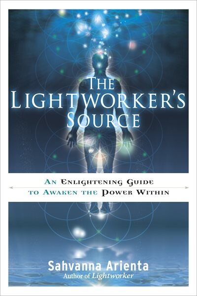 The Lightworker's Source: An Enlightening Guide To Awaken The Power Within by Sahvanna Arienta