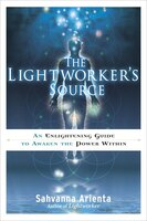 The Lightworker's Source: An Enlightening Guide To Awaken The Power Within