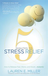 5 Minutes To Stress Relief: How To Release Fear, Worry, And Doubt.instantly