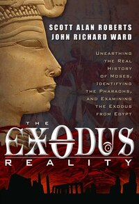 The Exodus Reality: Unearthing the Real History of Moses, Identifying the Pharaohs, and Examing the…
