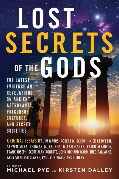 Lost Secrets Of The Gods: The Latest Evidence And Revelations On Ancient Astronauts, Precursor Cultures, And Secret Societies by Michael Pye