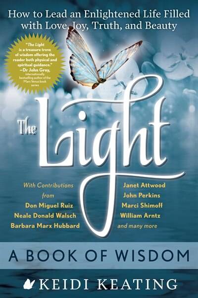 The Light: A Book Of Wisdom: How To Lead An Enlightened Life Filled With Love, Joy, Truth, And Beauty by Keidi Keating