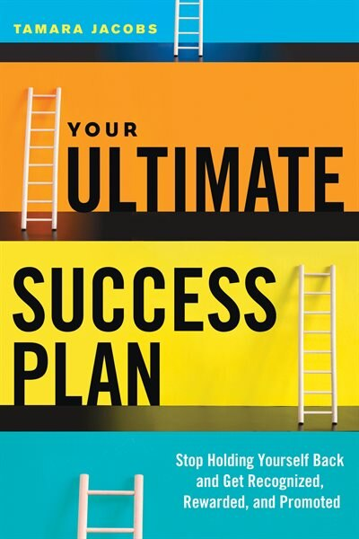Your Ultimate Success Plan: Stop Holding Yourself Back and Get Recognized, Rewarded and Promoted by Tamara Jacobs, Tamara