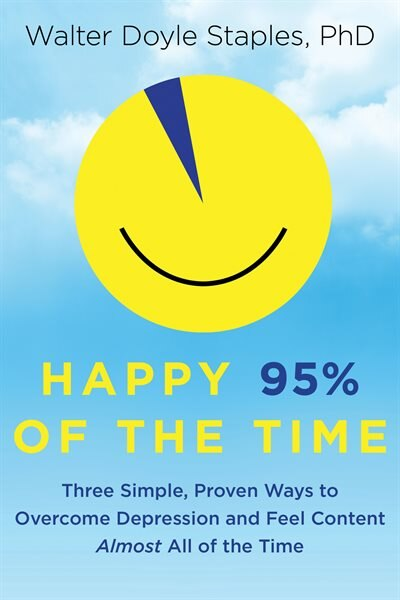 Happy 95% Of The Time: Three Simple, Proven Ways to Overcome Depression and Feel Content Almost All of the Time by Doyle Staples Walter
