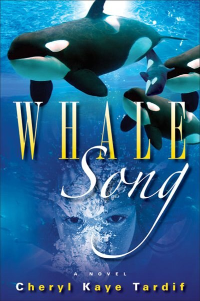Whale Song: A Novel by Cheryl Kaye Tardif