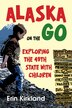 Alaska On The Go: Exploring The 49th State With Children by Erin Kirkland