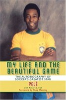 My Life and the Beautiful Game: The Autobiography of Pele