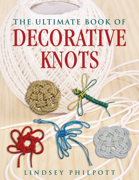 The Ultimate Book of Decorative Knots by Lindsey Philpott