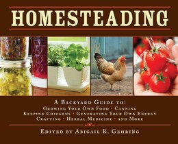 Book Homesteading: A Back to Basics Guide to Growing Your Own Food, Canning, Keeping Chickens… by Abigail R. Gehring