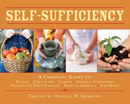 Book Self-Sufficiency: A Complete Guide to Baking, Carpentry, Crafts, Organic Gardening, Preserving Your… by Abigail R Gehring