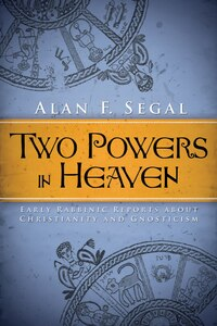 Two Powers in Heaven: Early Rabbinic Reports about Christianity and Gnosticism