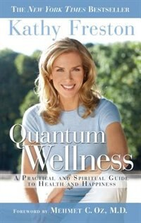 Book Quantum Wellness: A Practical Guide To Health And Happiness by Kathy Freston