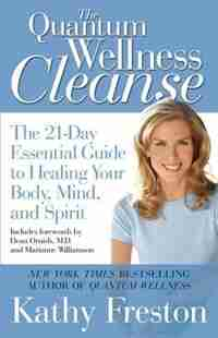 Quantum Wellness Cleanse: The 21-day Essential Guide To Healing Your Mind, Body And Spirit de Kathy Freston