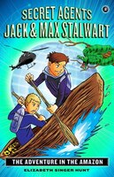 Secret Agents Jack And Max Stalwart: Book 2: The Adventure In The Amazon: Brazil