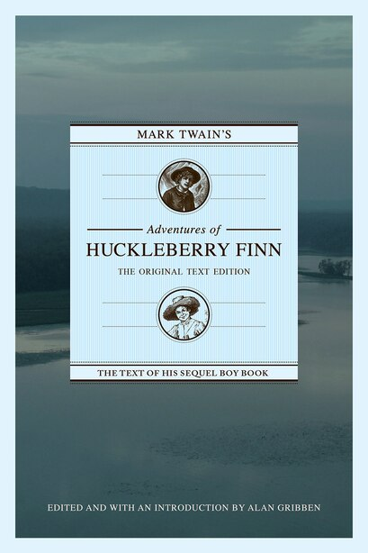Mark Twain's Adventures Of Huckleberry Finn: The Original Text Edition by Alan Gribben