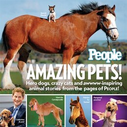 Book People Amazing Pets!: Hero Dogs, Crazy Cats And Awwww-inspiring Animal Stories From The Pages Of… by Editors Of People Magazine