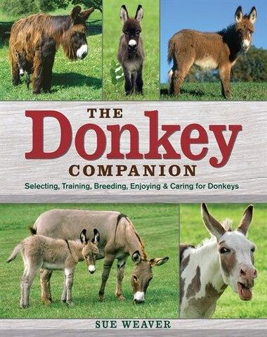The Donkey Companion: Selecting, Training, Breeding, Enjoying & Caring for Donkeys by Sue Weaver