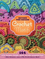 Beyond the Square Crochet Motifs: 144 circles, hexagons, triangles, squares, and other unexpected…