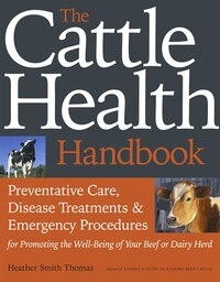 The Cattle Health Handbook: Preventative Care, Disease Treatments & Emergency Procedures