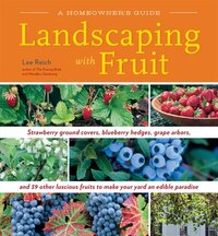 Landscaping With Fruit: Strawberry ground covers, blueberry hedges, grape arbors, and 39 other…