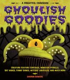 Ghoulish Goodies: Creature Feature Cupcakes, Monster Eyeballs, Bat Wings, Funny Bones, Witches…