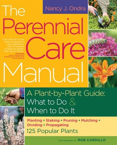 The Perennial Care Manual: A Plant-by-Plant Guide: What to Do & When to Do It by Nancy J. Ondra