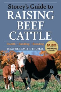 Storey's Guide To Raising Beef Cattle, 3rd Edition: Health, Handling, Breeding
